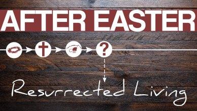 After-Easter-Resurrected-Living